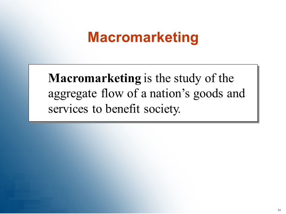 84 Macromarketing is the study of the aggregate flow of a nations goods and services to benefit society. Macromarketing