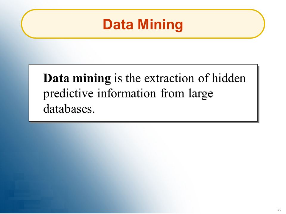 95 Data Mining Data mining is the extraction of hidden predictive information from large databases.