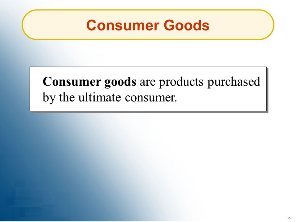 85 Consumer Goods Consumer goods are products purchased by the ultimate consumer.