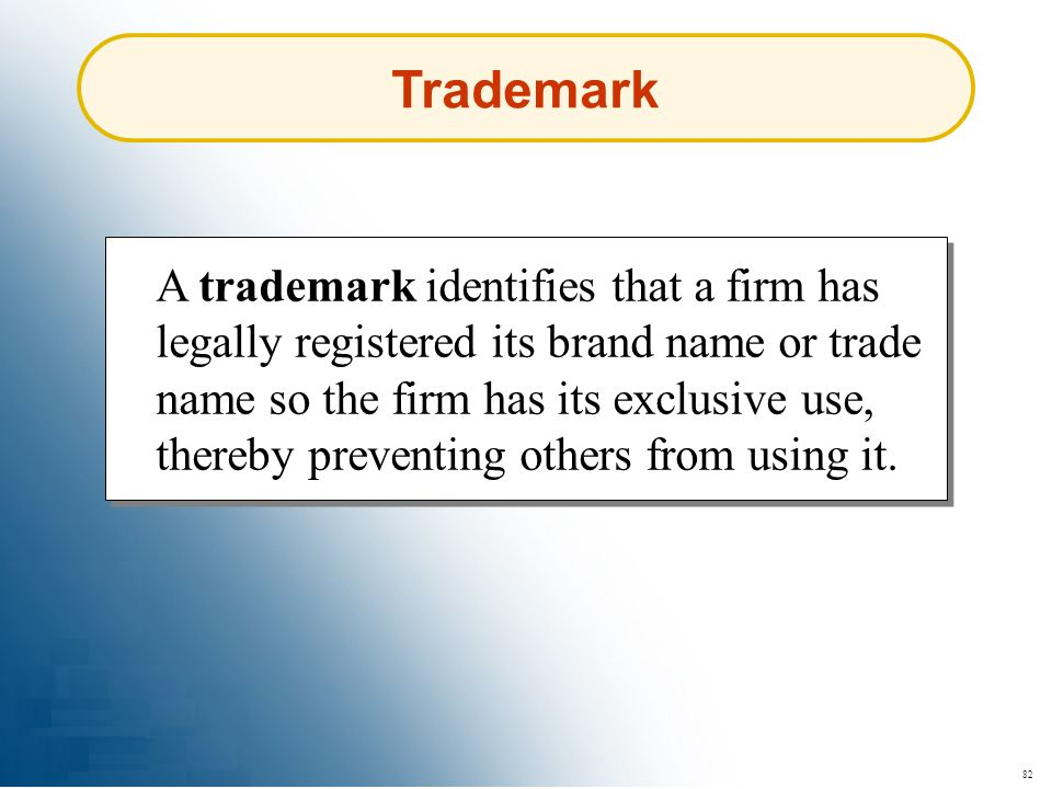 82 Trademark A trademark identifies that a firm has legally registered its brand name or trade name so the firm has its exclusive use, thereby prevent