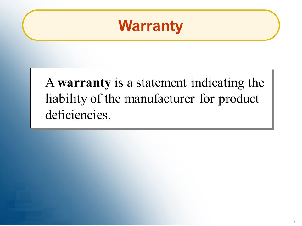 93 Warranty A warranty is a statement indicating the liability of the manufacturer for product deficiencies.