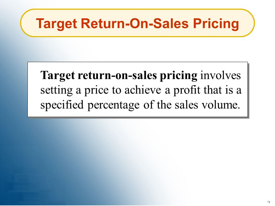 79 Target Return-On-Sales Pricing Target return-on-sales pricing involves setting a price to achieve a profit that is a specified percentage of the sa