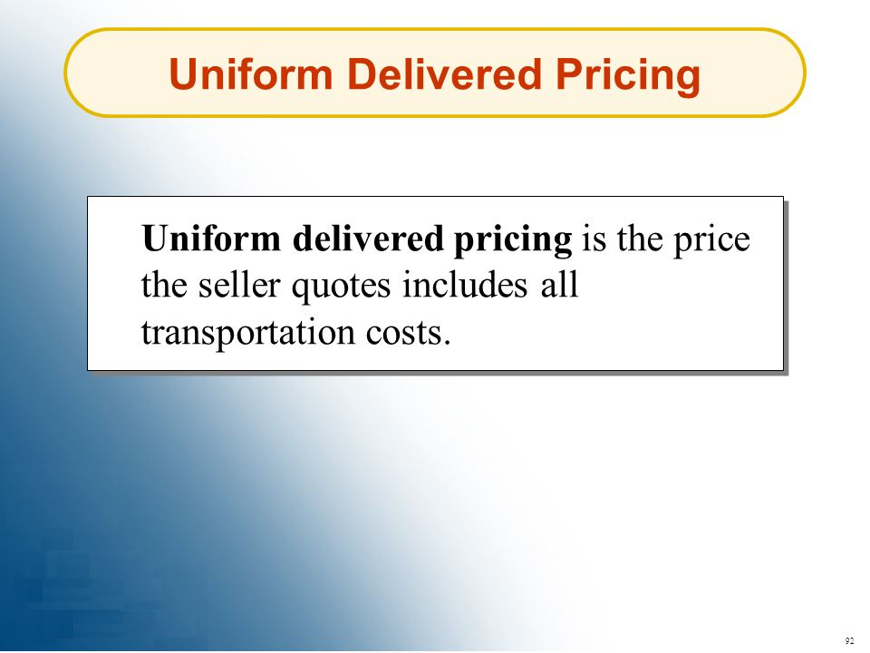 92 Uniform Delivered Pricing Uniform delivered pricing is the price the seller quotes includes all transportation costs.