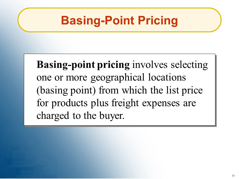 93 Basing-Point Pricing Basing-point pricing involves selecting one or more geographical locations (basing point) from which the list price for produc