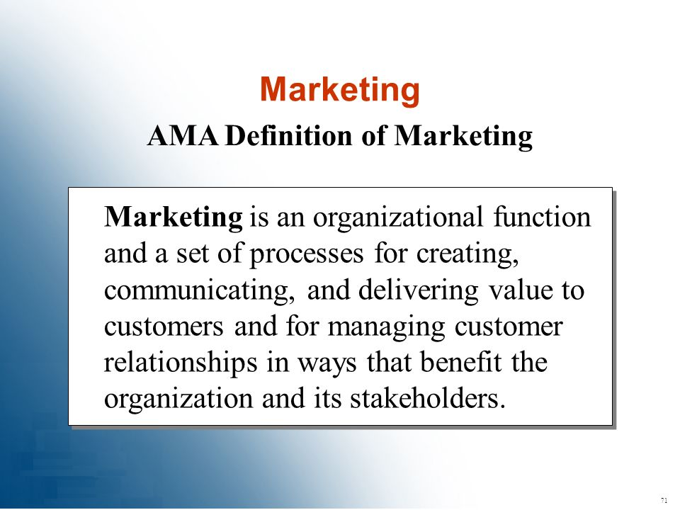71 AMA Definition of Marketing Marketing is an organizational function and a set of processes for creating, communicating, and delivering value to cus