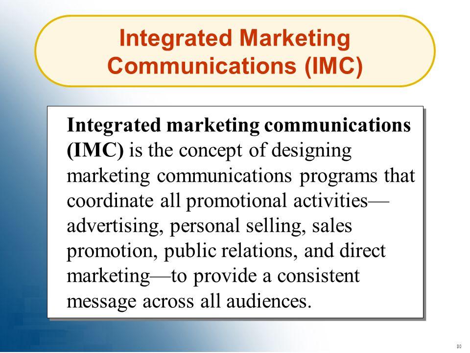 80 Integrated Marketing Communications (IMC) Integrated marketing communications (IMC) is the concept of designing marketing communications programs t