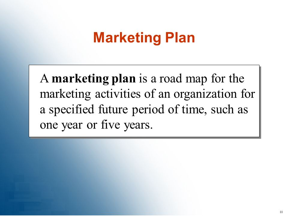 88 A marketing plan is a road map for the marketing activities of an organization for a specified future period of time, such as one year or five year