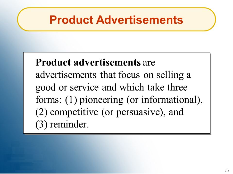 116 Product Advertisements Product advertisements are advertisements that focus on selling a good or service and which take three forms: (1) pioneerin