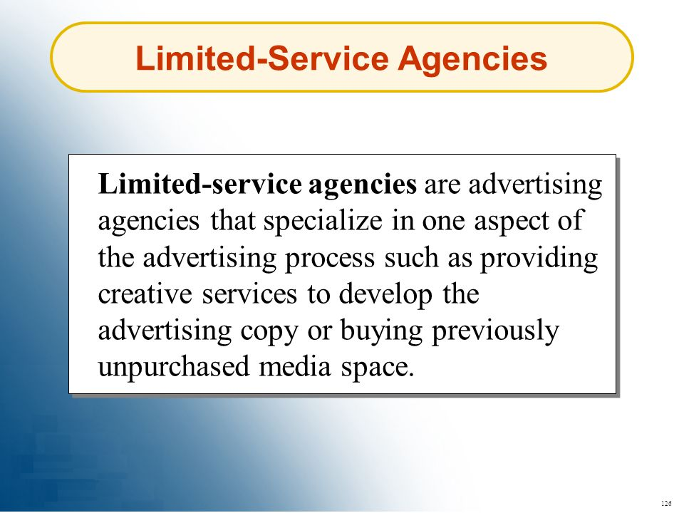 126 Limited-Service Agencies Limited-service agencies are advertising agencies that specialize in one aspect of the advertising process such as provid