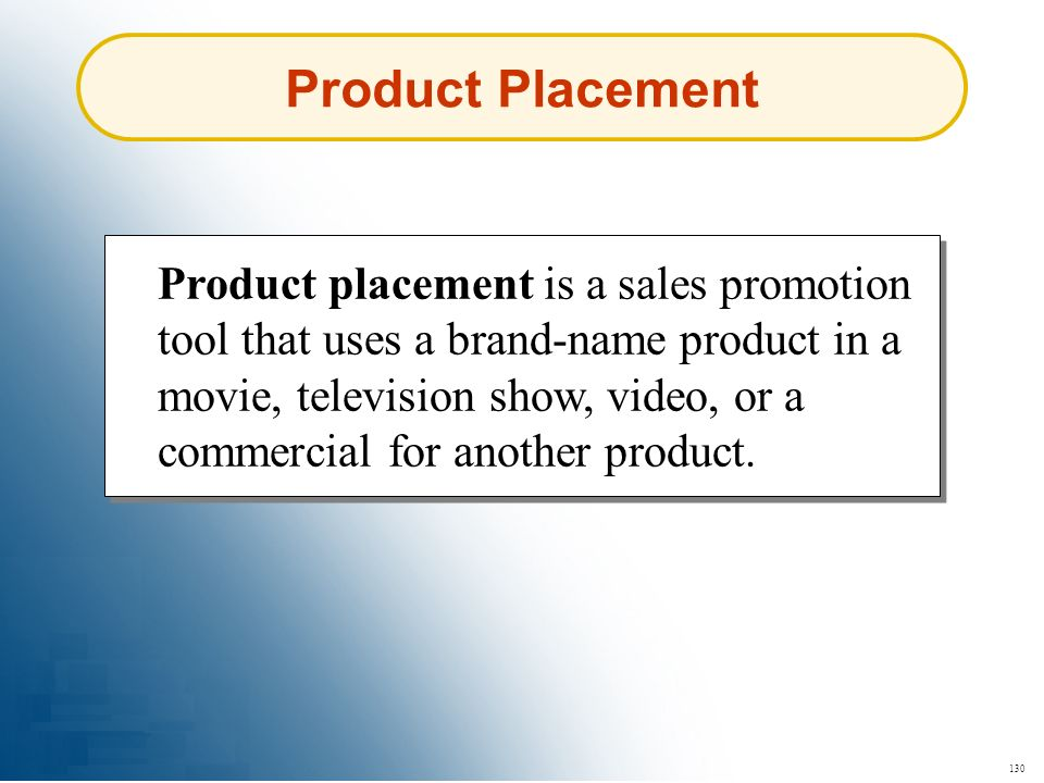 130 Product Placement Product placement is a sales promotion tool that uses a brand-name product in a movie, television show, video, or a commercial f
