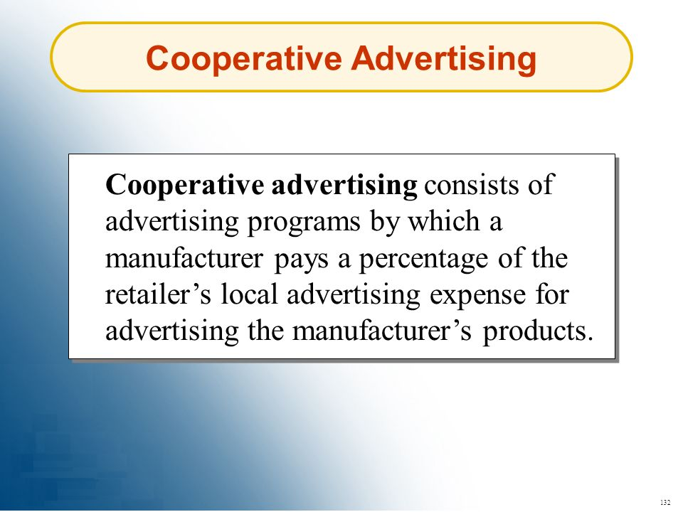 132 Cooperative Advertising Cooperative advertising consists of advertising programs by which a manufacturer pays a percentage of the retailers local