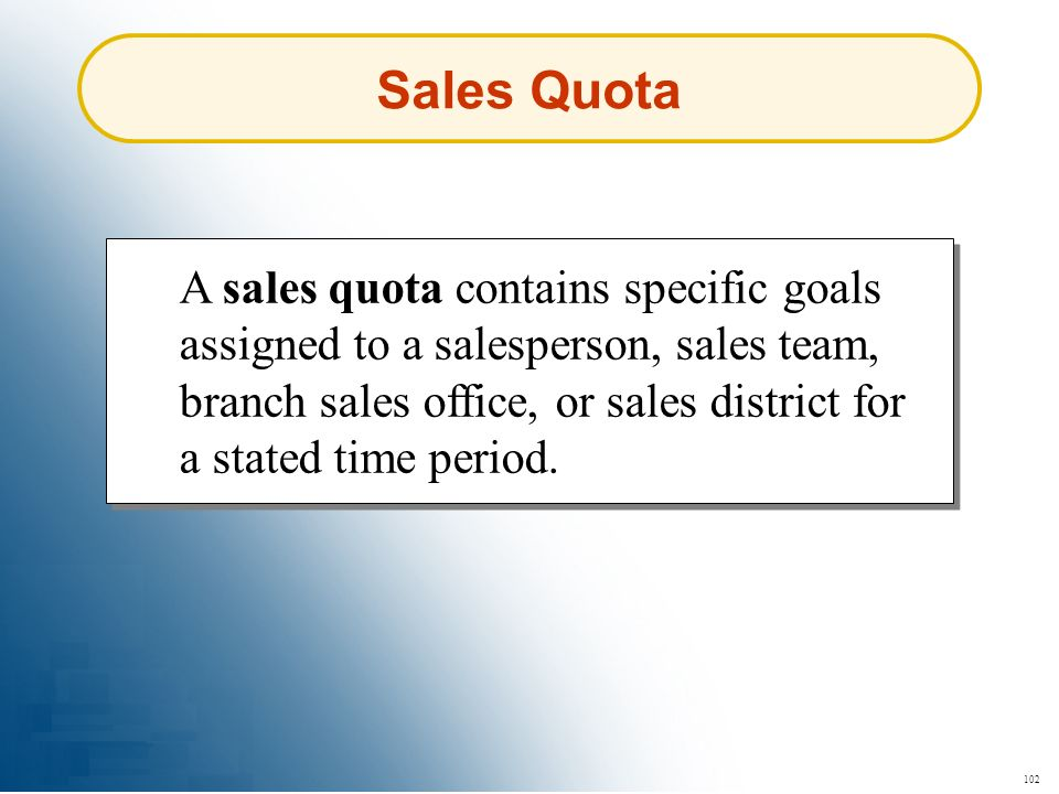 102 Sales Quota A sales quota contains specific goals assigned to a salesperson, sales team, branch sales office, or sales district for a stated time