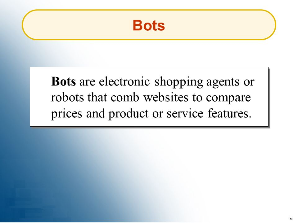 68 Bots Bots are electronic shopping agents or robots that comb websites to compare prices and product or service features.