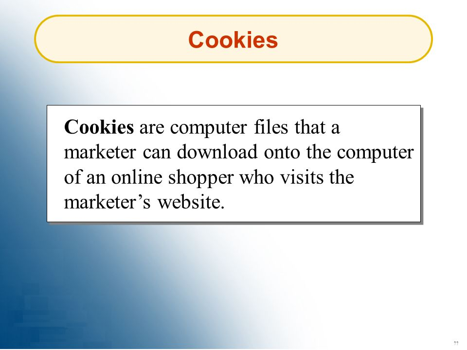 77 Cookies Cookies are computer files that a marketer can download onto the computer of an online shopper who visits the marketers website.