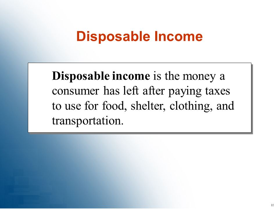 85 Disposable income is the money a consumer has left after paying taxes to use for food, shelter, clothing, and transportation. Disposable Income
