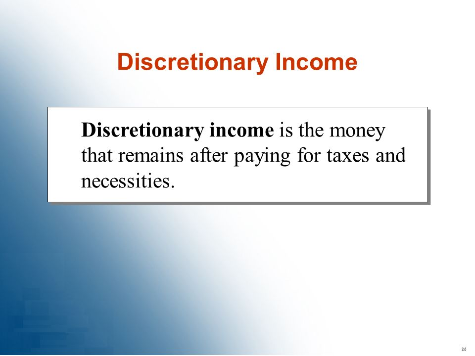 86 Discretionary income is the money that remains after paying for taxes and necessities. Discretionary Income