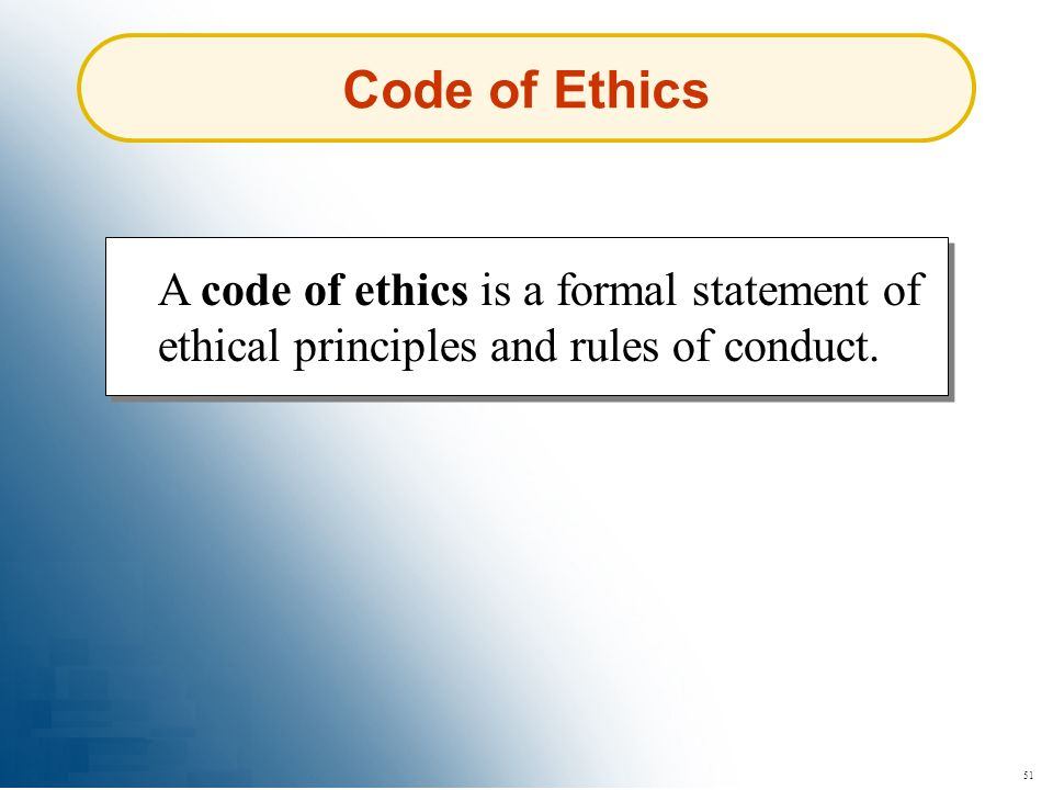 51 Code of Ethics A code of ethics is a formal statement of ethical principles and rules of conduct.
