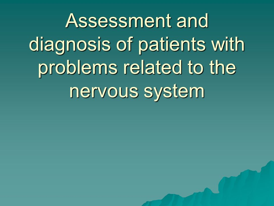 Assessment and diagnosis of patients with problems related to the nervous system