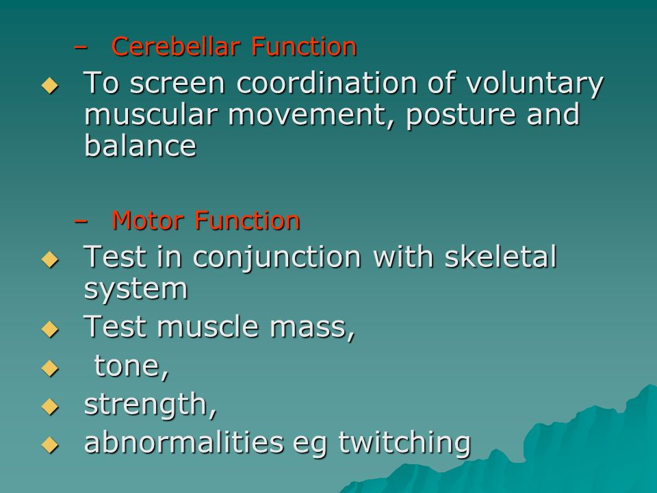 –Cerebellar Function To screen coordination of voluntary muscular movement, posture and balance To screen coordination of voluntary muscular movement,