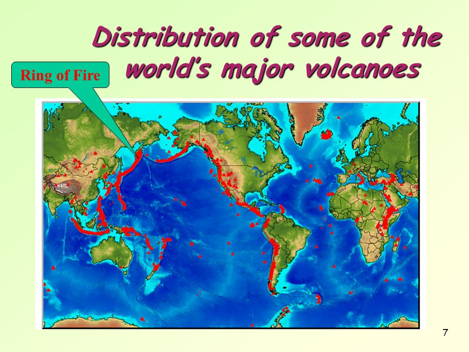 7 Distribution of some of the worlds major volcanoes Distribution of some of the worlds major volcanoes Ring of Fire