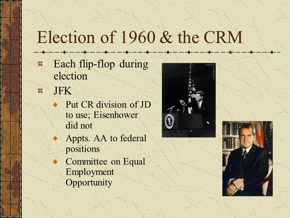 Election of 1960 & the CRM Each flip-flop during election JFK Put CR division of JD to use; Eisenhower did not Appts.