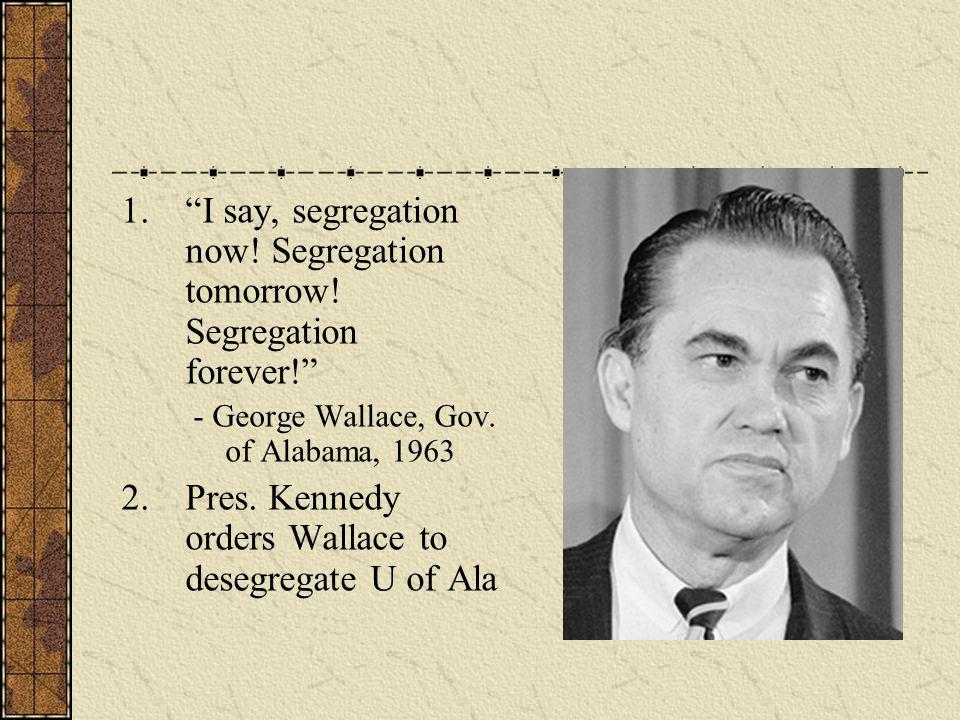 1.I say, segregation now. Segregation tomorrow. Segregation forever.