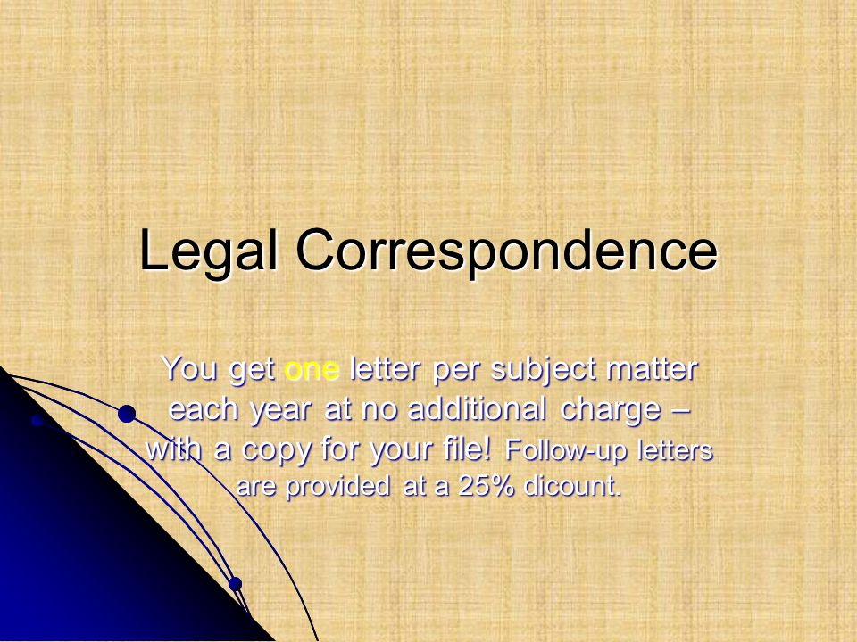 Legal Correspondence You get one letter per subject matter each year at no additional charge – with a copy for your file! Follow-up letters are provid