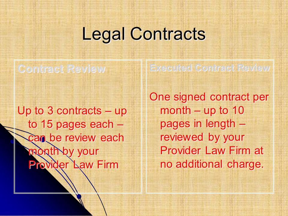 Legal Contracts Contract Review Up to 3 contracts – up to 15 pages each – can be review each month by your Provider Law Firm Executed Contract Review