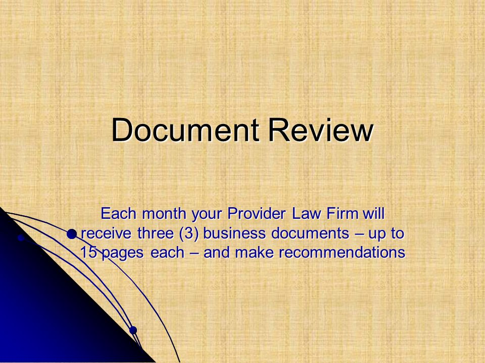 Document Review Each month your Provider Law Firm will receive three (3) business documents – up to 15 pages each – and make recommendations