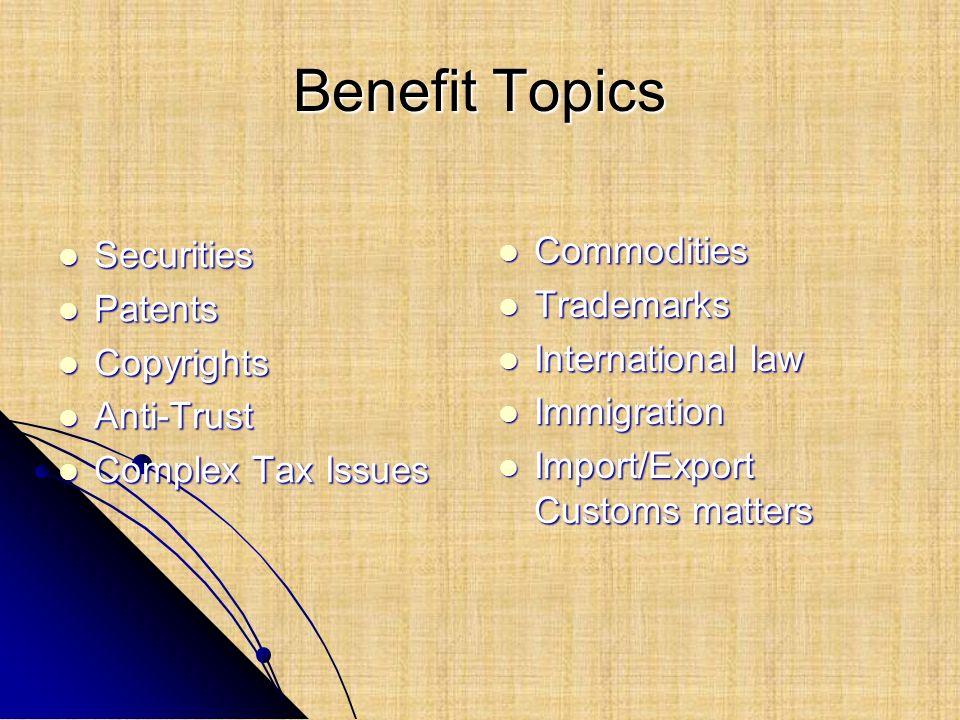 Benefit Topics Securities Securities Patents Patents Copyrights Copyrights Anti-Trust Anti-Trust Complex Tax Issues Complex Tax Issues Commodities Com