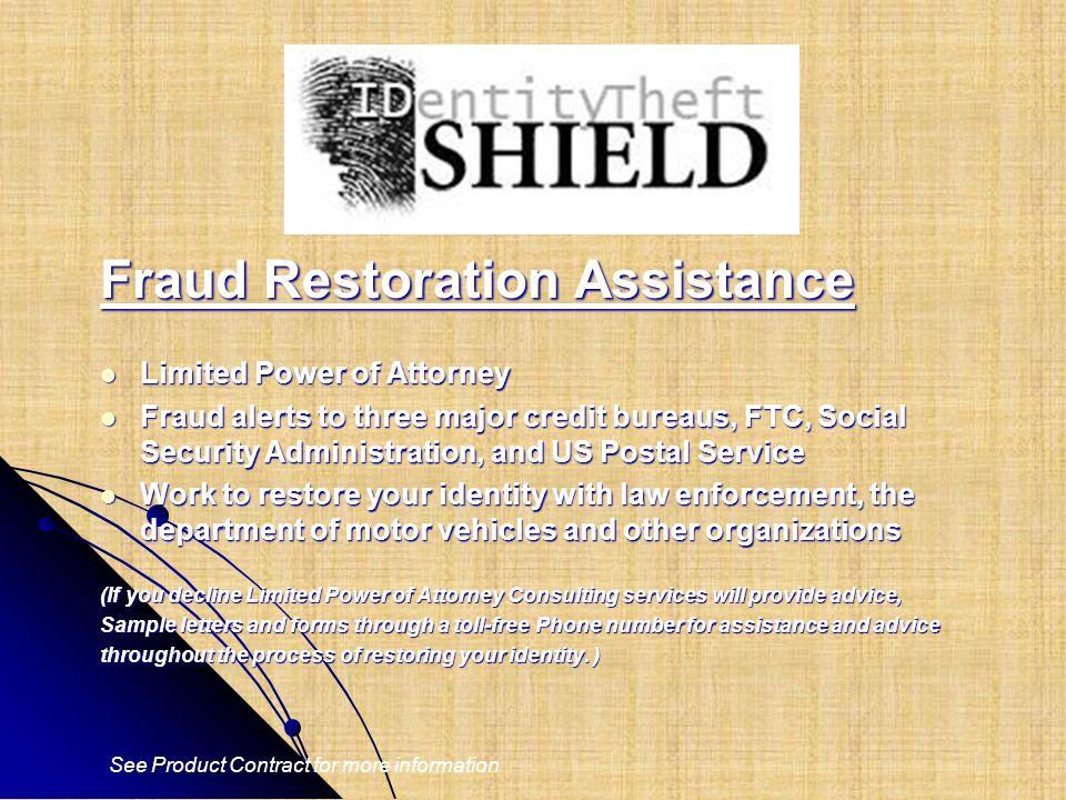 Fraud Restoration Assistance Limited Power of Attorney Limited Power of Attorney Fraud alerts to three major credit bureaus, FTC, Social Security Admi