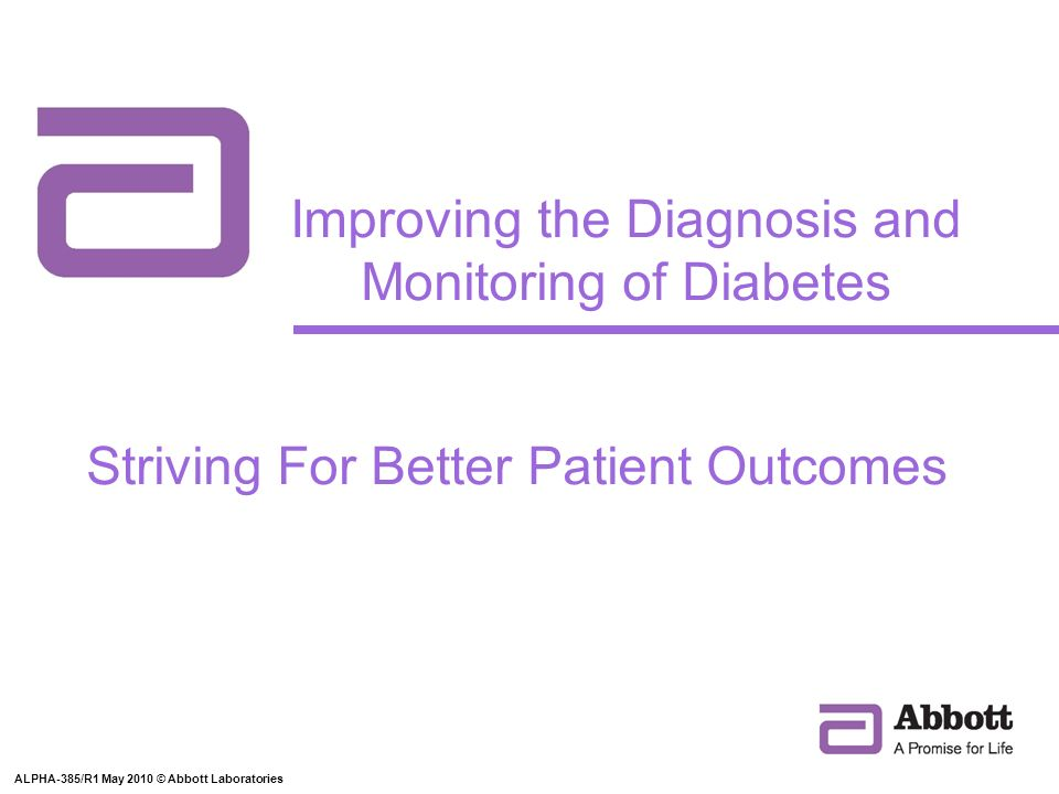 ALPHA-385/R1 May 2010 ©2010 Abbott Laboratories 2 Objectives Improve the early detection of diabetes Increase the quality and impact of patient monitoring Understand the benefits of home monitoring