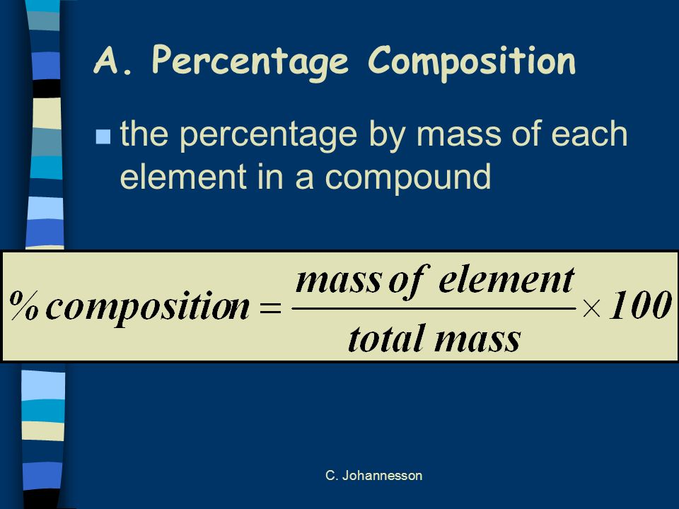 C. Johannesson A. Percentage Composition n the percentage by mass of each element in a compound