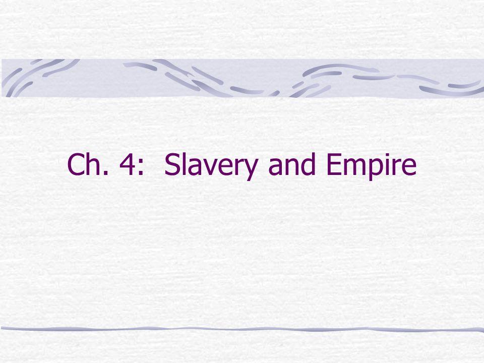 Ch. 4: Slavery and Empire