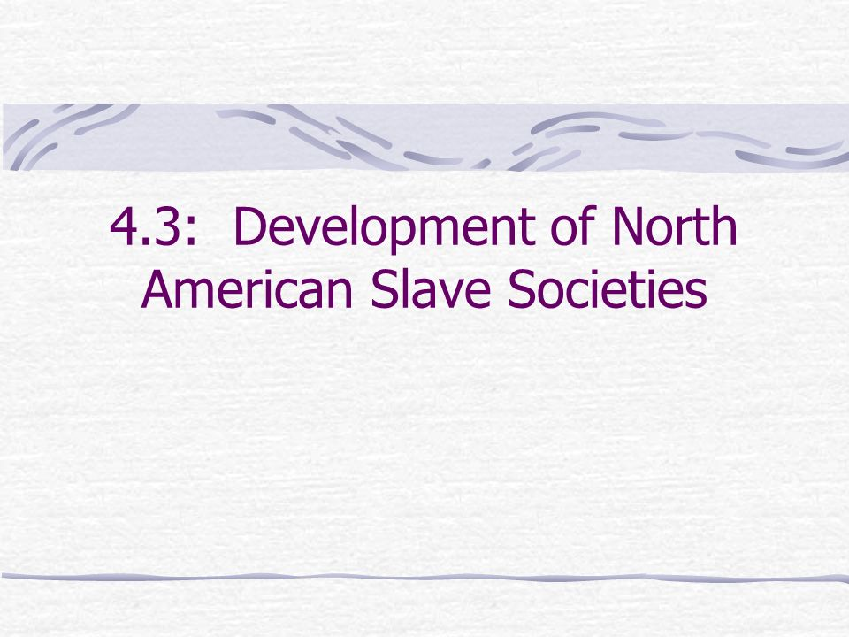4.3: Development of North American Slave Societies