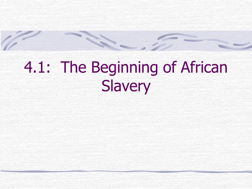 4.1: The Beginning of African Slavery