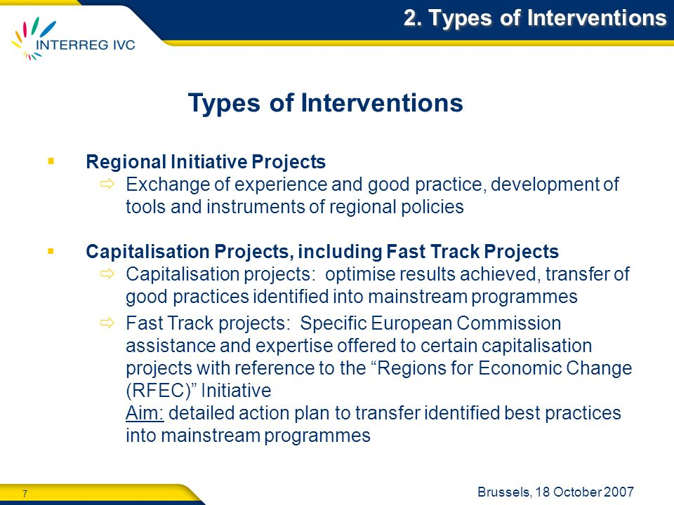 7 Brussels, 18 October 2007 2. Types of Interventions Regional Initiative Projects Exchange of experience and good practice, development of tools and