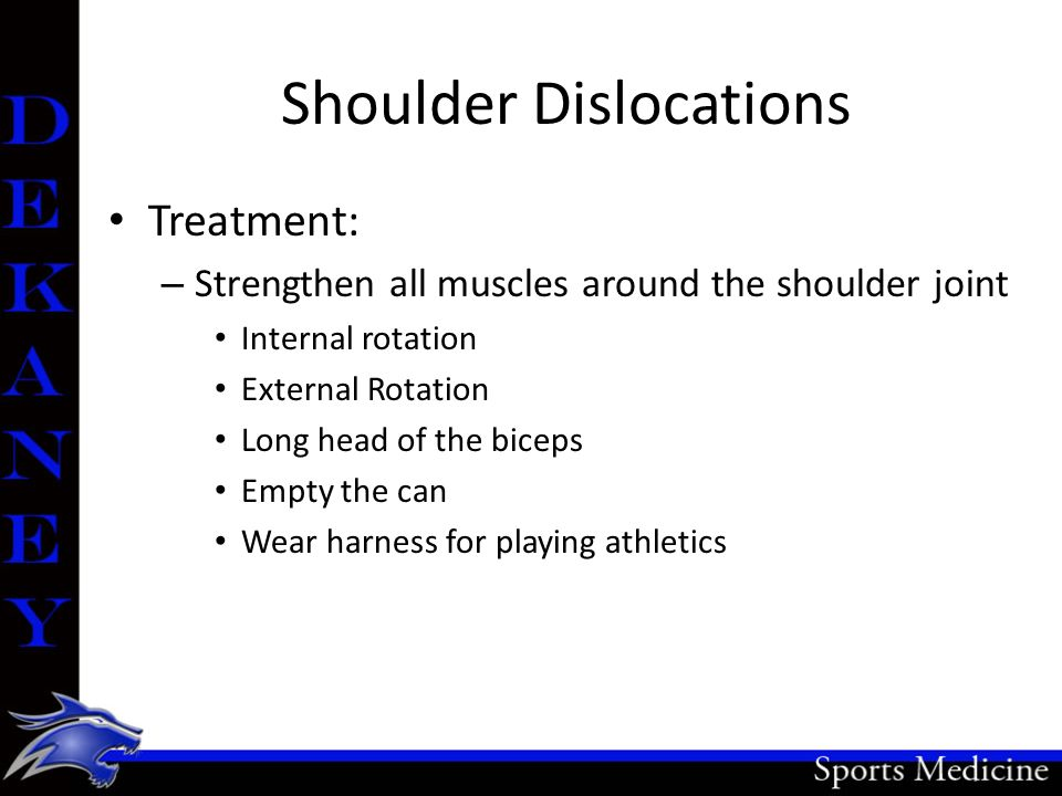 Shoulder Dislocations Treatment: – Strengthen all muscles around the shoulder joint Internal rotation External Rotation Long head of the biceps Empty