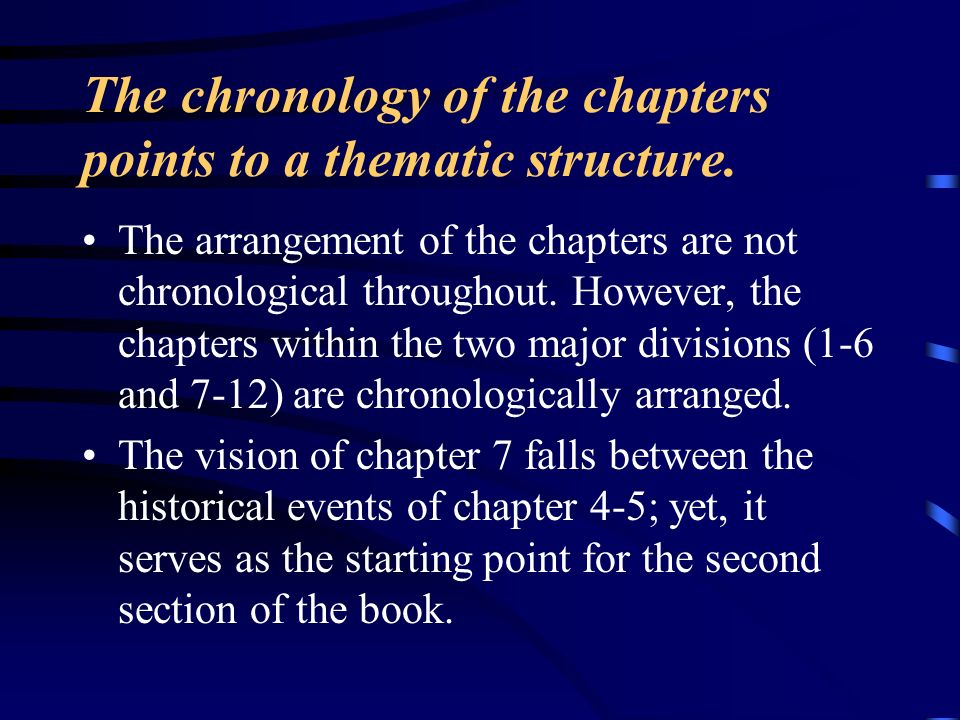 The chronology of the chapters points to a thematic structure. The arrangement of the chapters are not chronological throughout. However, the chapters