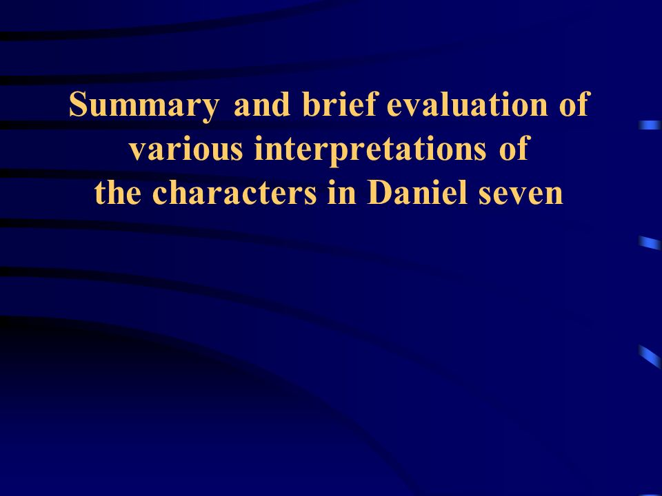 Summary and brief evaluation of various interpretations of the characters in Daniel seven