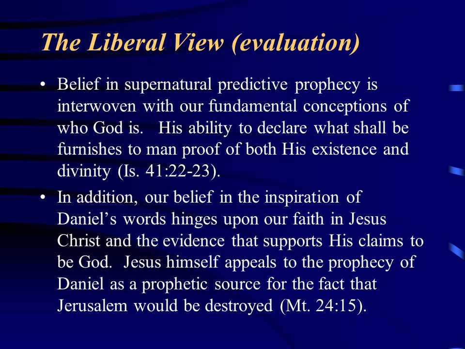 The Liberal View (evaluation) Belief in supernatural predictive prophecy is interwoven with our fundamental conceptions of who God is. His ability to