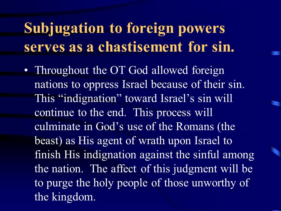 Subjugation to foreign powers serves as a chastisement for sin. Throughout the OT God allowed foreign nations to oppress Israel because of their sin.