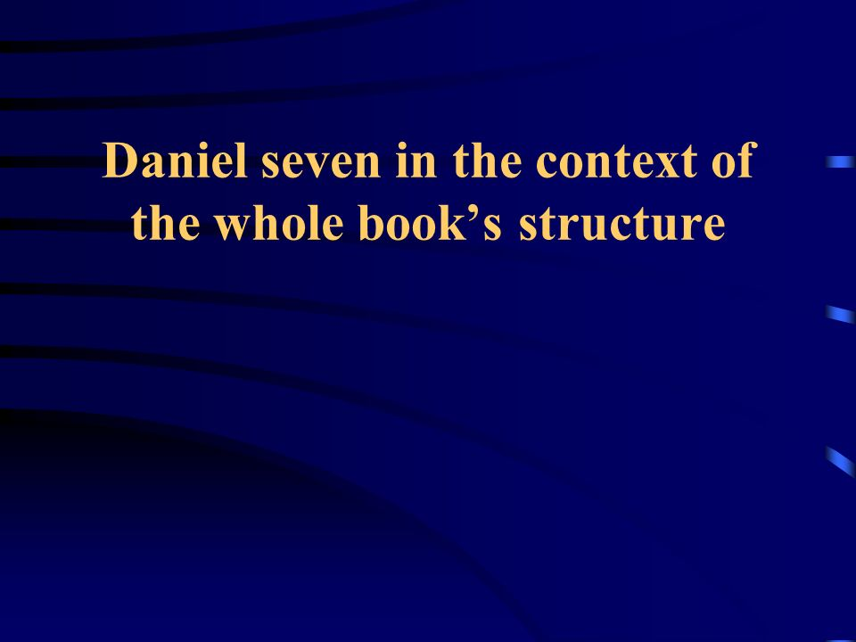 Daniel seven in the context of the whole books structure