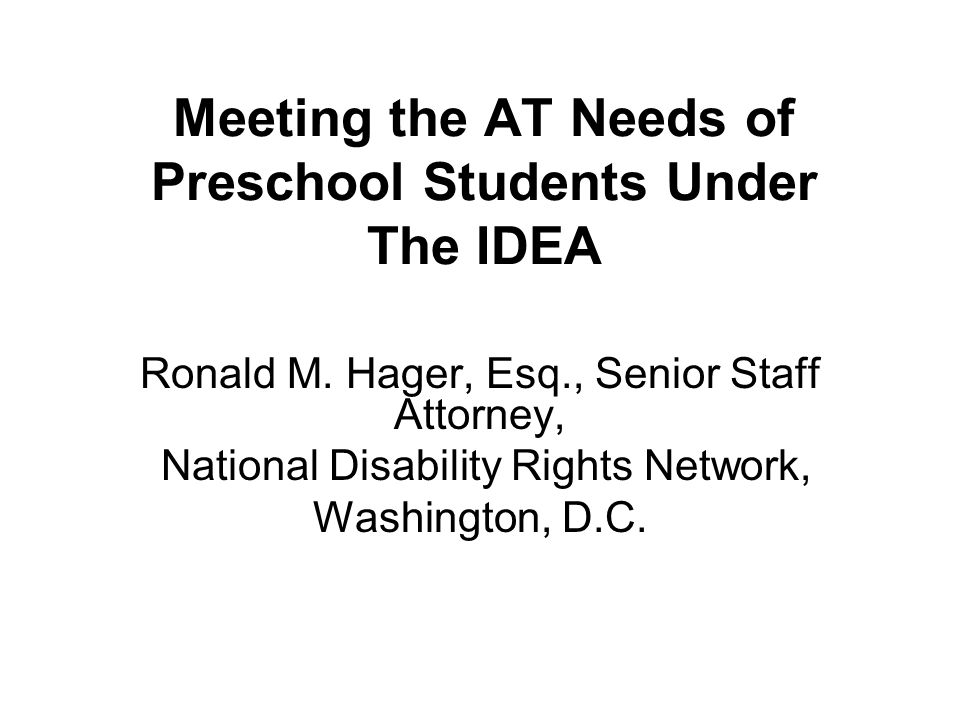 Meeting the AT Needs of Preschool Students Under The IDEA Ronald M.