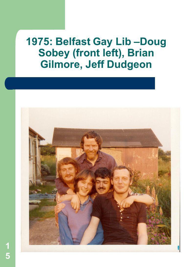 15 1975: Belfast Gay Lib –Doug Sobey (front left), Brian Gilmore, Jeff Dudgeon