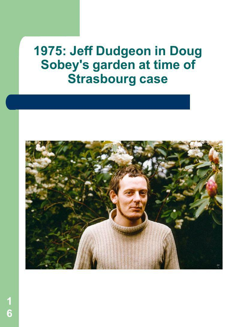 16 1975: Jeff Dudgeon in Doug Sobey s garden at time of Strasbourg case