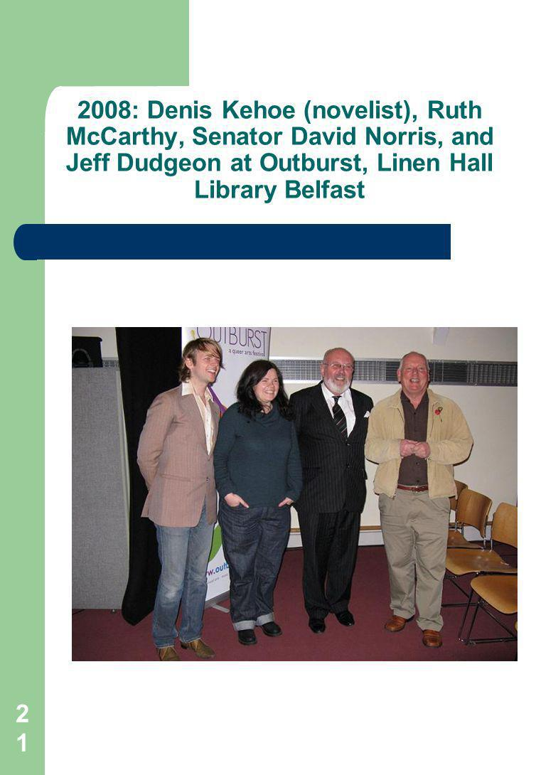 21 2008: Denis Kehoe (novelist), Ruth McCarthy, Senator David Norris, and Jeff Dudgeon at Outburst, Linen Hall Library Belfast