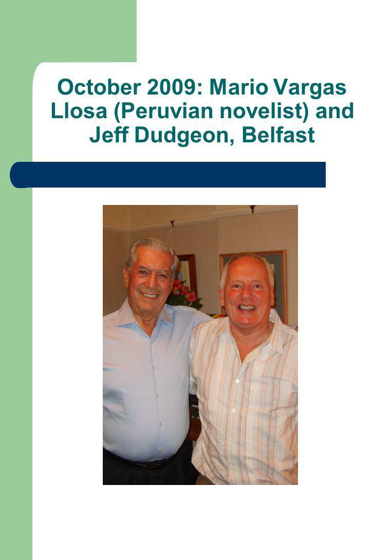October 2009: Mario Vargas Llosa (Peruvian novelist) and Jeff Dudgeon, Belfast