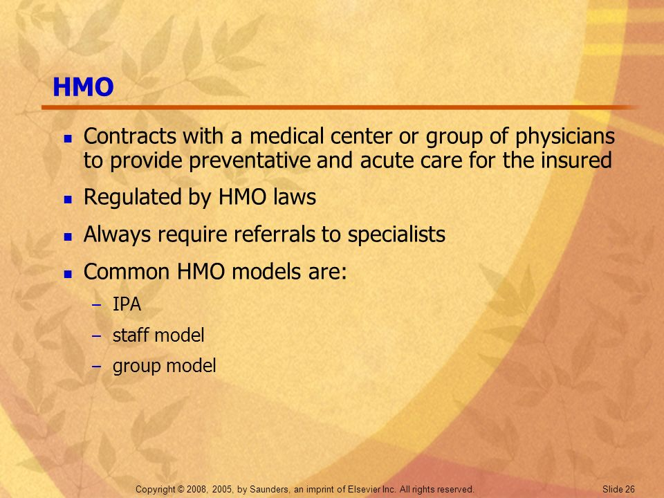 Copyright © 2008, 2005, by Saunders, an imprint of Elsevier Inc. All rights reserved. Slide 26 HMO Contracts with a medical center or group of physici