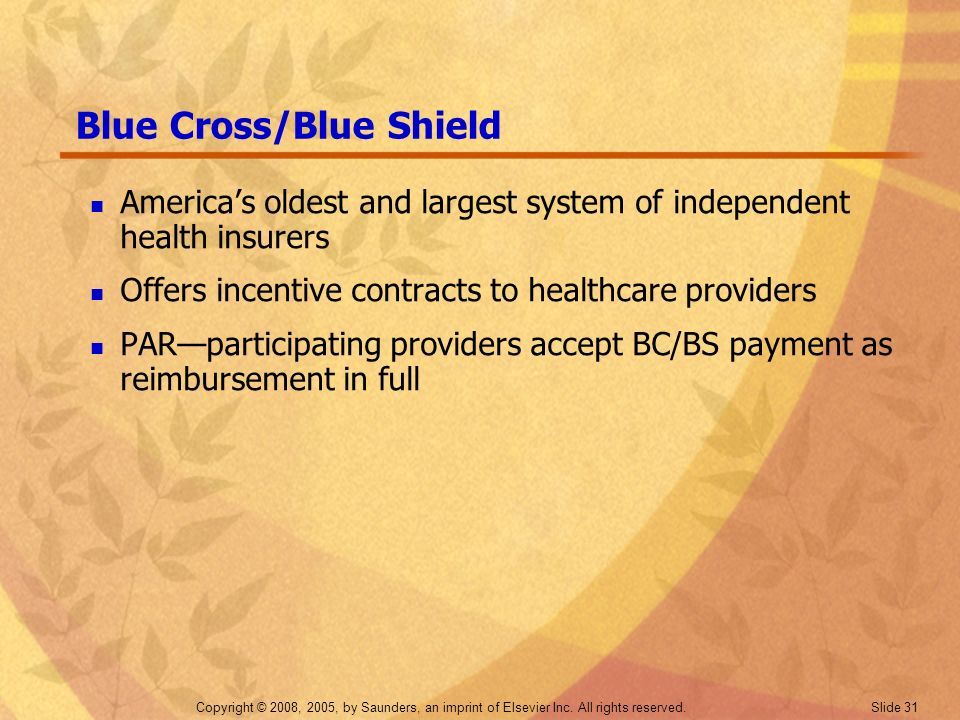 Copyright © 2008, 2005, by Saunders, an imprint of Elsevier Inc. All rights reserved. Slide 31 Blue Cross/Blue Shield Americas oldest and largest syst
